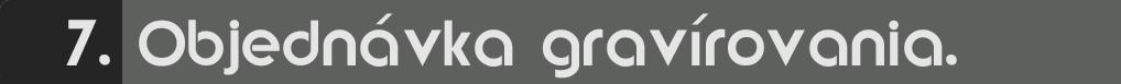 dôležité informácie Dôležité informácie 7 Objednavka gravirovania